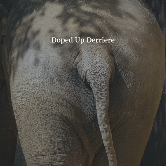 Doped Up Derriere