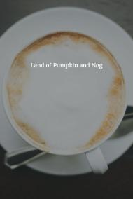 Land of Pumpkin andNog